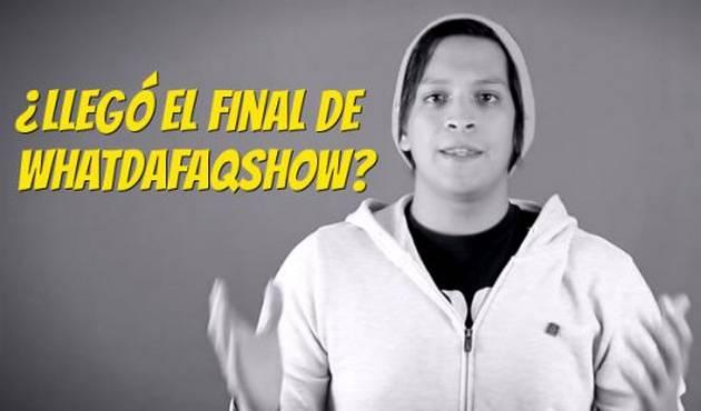 ¿Llegó el final de Whatdafaqshow?