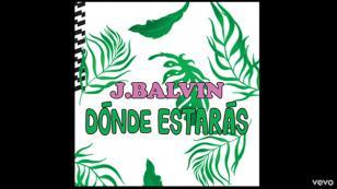 'Donde estarás', el nuevo lanzamiento de J Balvin [VIDEO]